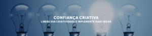 Confiança Criativa. Um livro para ajudar você a implementar as suas ideias