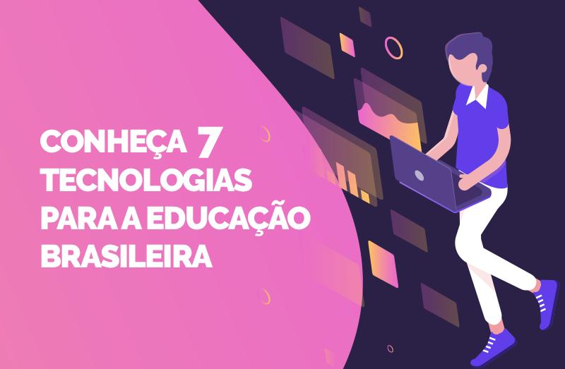 Sete tecnologias para a educação brasileira