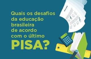Quais são os desafios para a educação brasileira de acordo com o último PISA