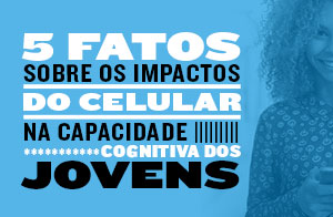 5 fatos sobre o impacto do celular na capacidade dos jovens
