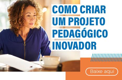 Como criar um Projeto Pedagógico Inovador