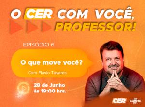 O CER com você, professor! – Episódio 06 – O que move você?